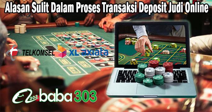 Alasan Sulit Dalam Proses Transaksi Deposit Judi Online