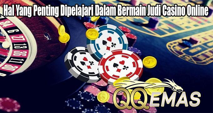 Hal Yang Penting Dipelajari Dalam Bermain Judi Casino Online